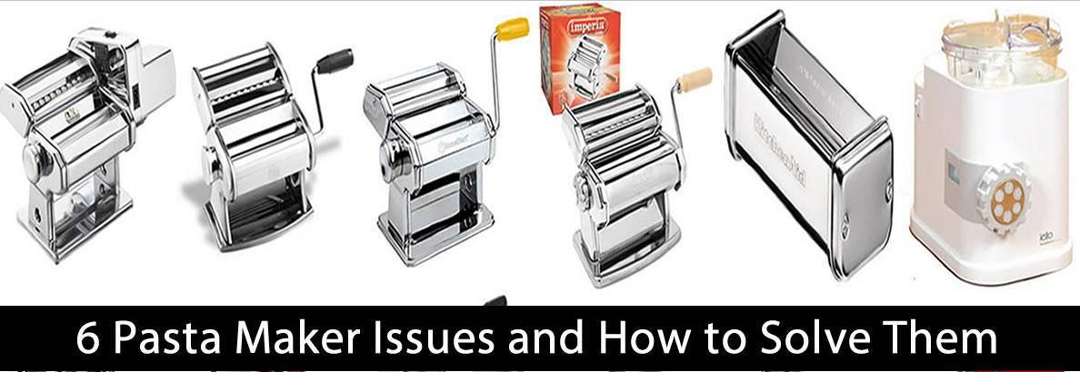 6 Pasta Maker Issues and How to Solve Them