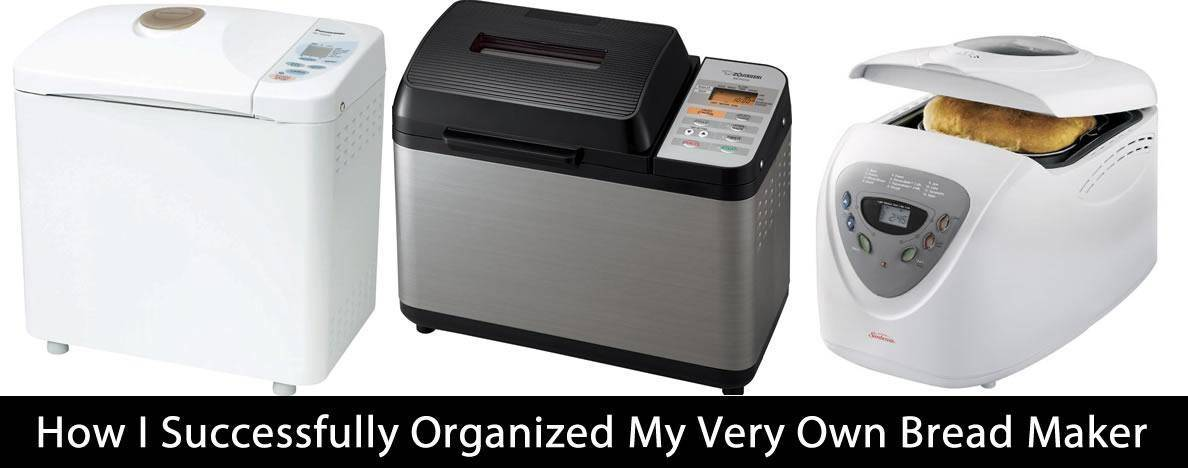 How I Successfully Organized My Very Own Bread Maker