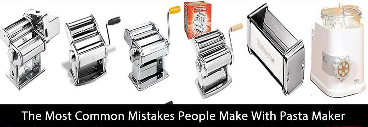 The Most Common Mistakes People Make With Pasta Maker