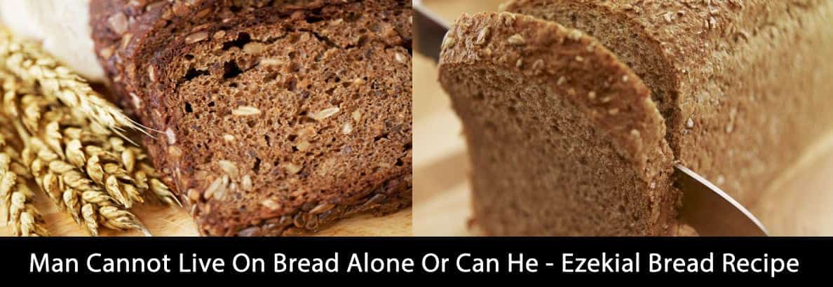 Man Cannot Live On Bread Alone Or Can He Ezekiel Bread Recipe