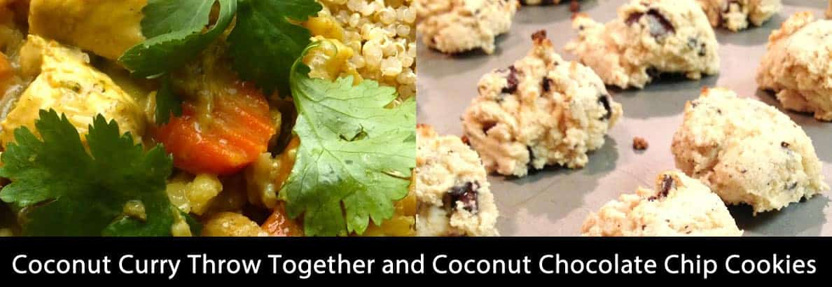 Coconut Curry Throw Together and Coconut Chocolate Chip Cookies